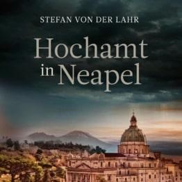 Hochamt in Neapel als Hörbuch Download von Stefan von der Lahr
