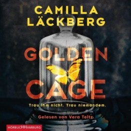 Golden Cage. Trau ihm nicht. Trau niemandem. als Hörbuch CD von Camilla Läckberg