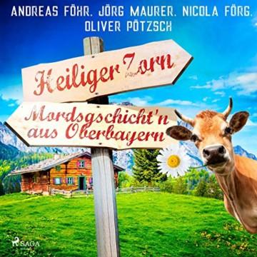 Heiliger Zorn: Mordsgschicht'n aus Oberbayern - 1